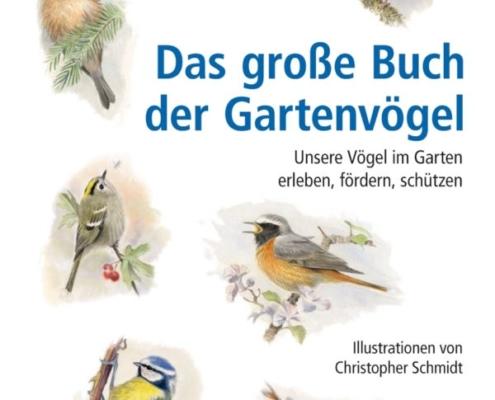 Das große Buch der Gartenvögel - Unsere Vögel im Garten erleben, fördern, schützen