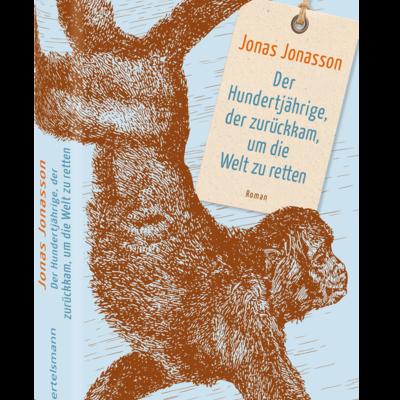 Jonas Jonasson Der Hundertjährige, der zurückkam, um die Welt zu retten